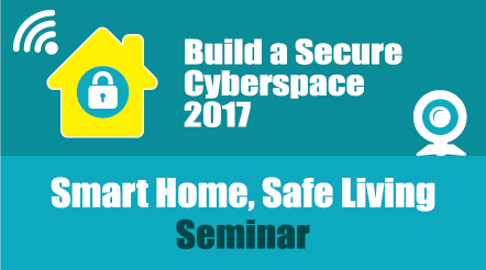 """Build a Secure Cyberspace 2017 – Smart Home, Safe Living"" Seminar"