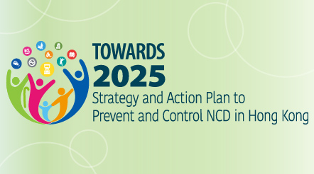 Towards 2025: Strategy and Action Plan to Prevent and Control Non-communicable Diseases in Hong Kong