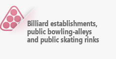 Billiard establishments, public bowling-alleys and public skating rinks